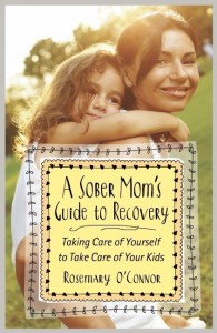 A Sober Mom's Guide to Recovery by Rosemary O'Connor - published by Hazelden - ROC Recovery Services for women